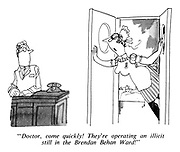 """""""Doctor, come quickly! They're operating an illicit still in the Brendan Behan Ward!"""""""