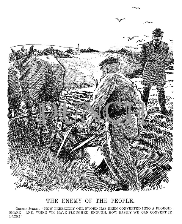 """The Enemy of the People. German Junker. """"How perfectly our sword has been converted into a plough-share! And, when we have ploughed enough, how easily we can convert it back!"""" (a German land owner looks on as his farmer ploughs a field during the InterWar era)"""