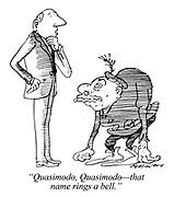 """""""Quasimodo, Quasimodo - that name rings a bell."""""""