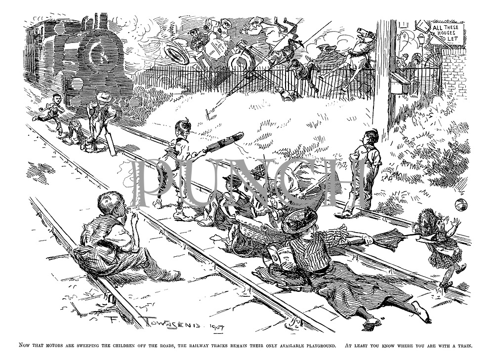Now that motors are sweeping the children off the roads, the railway tracks remain their only available playground. At least you know where you are with a train.