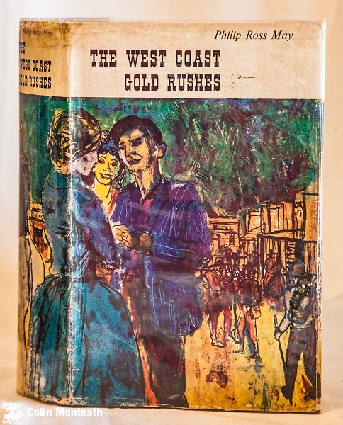 THE WEST COAST GOLD RUSHES, Philip Ross May, 1st edn., 1962 Pegasus Press, Christchurch, 585 page hardback VG with sl browned but complete jacket. maps, diagrams, B&W plates - the definitive history of the gold rush on the west coast of New Zealand - hard to find $NZ110
