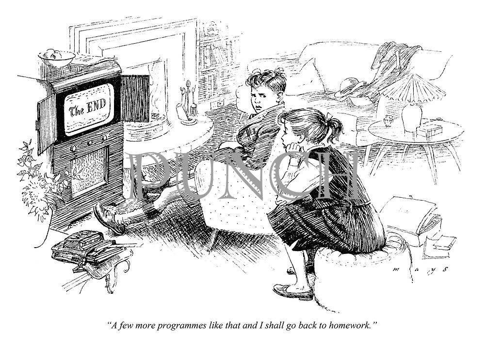 """A few more programmes like that and I shall go back to homework."""