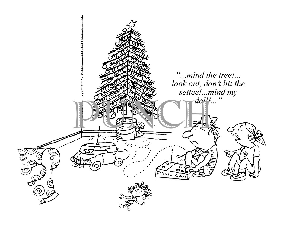 """""""...mind the tree!... look out, don't hit the settee!...mind my doll!..."""""""