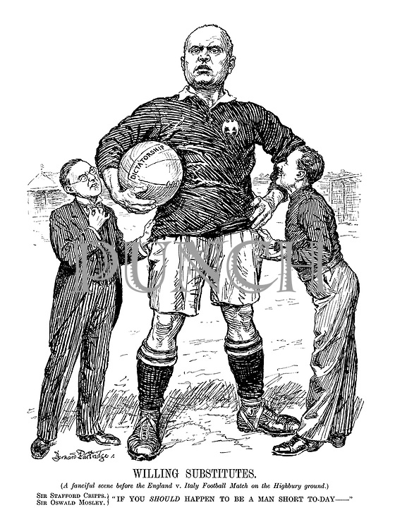 """Willing Substitutes (A fanciful scene before the England v. Italy Football Match on the Highbury ground.) Sir Stafford Cripps, Sir Oswald Mosley. """"If you should happen to be a man short to-day -"""""""