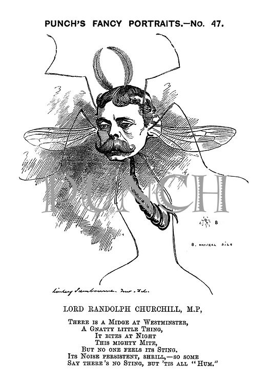 """Lord Randolph Churchill, M.P, There is a Midge at Westminster, A Gnatty Little Thing, It Bites at Night, This Mightly Mite, But No One Feels Its Sting. Its Noise Persistent, Shrill, - So Some Say There's No STing, But 'Tis All """"Hum."""""""