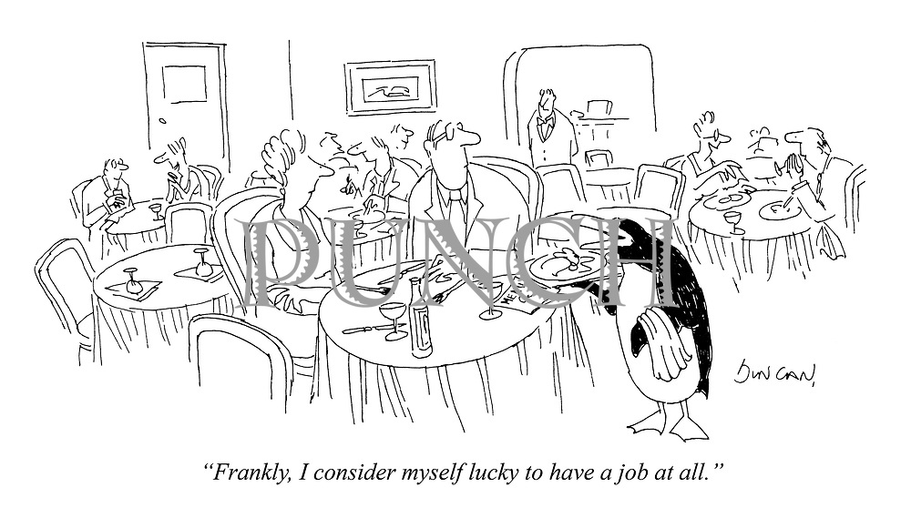 """""""Frankly, I consider myself lucky to have a job at all."""""""