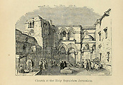 Church of the Holy Sepulchre Jerusalem From the Book 'Danes, Saxons and Normans : or, Stories of our ancestors' by Edgar, J. G. (John George), 1834-1864 Published in London in 1863