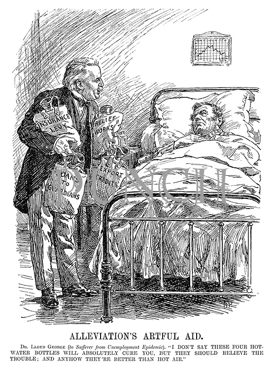 """Alleviation's Artful Aid. Dr Lloyd George (to sufferer from Unemployment Epidemic). """"I don't say these four hot water bottles will absolutely cure you, but they should relieve the trouble; And anyhow they're better than hot air."""" (Lloyd George offers John Bull a remedy of hot water bottles 'Insurance Levy', 'Relief Works', 'Loans to Guardians' and 'Export Credits')"""