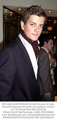 MR ALEXANDER SPENCER-CHURCHILL son of Lady Henrietta Spencer-Churchill, at a party in London on 11th December 2001.	OWG 82