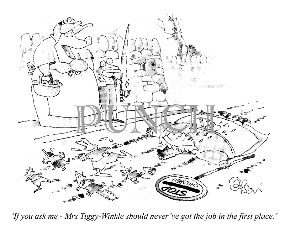 'If you ask me - Mrs Tiggy-Winkle should never've got the job in the first place.'