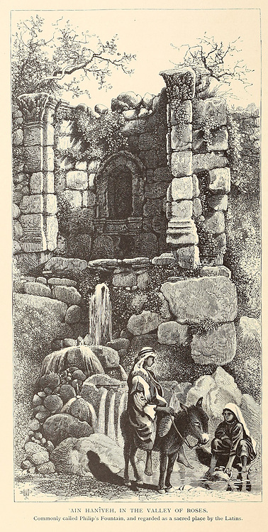 Ain Haniyeh [Ein Haniyeh], in the Valley of Roses, commonly called Philip's Fountain, and regarded as a sacred place by the Latins from the book Picturesque Palestine, Sinai, and Egypt By  Colonel Wilson, Charles William, Sir, 1836-1905. Published in New York by D. Appleton and Company in 1881  with engravings in steel and wood from original Drawings by Harry Fenn and J. D. Woodward Volume 1