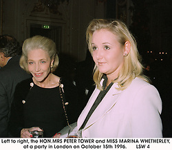 Left to right, the HON.MRS PETER TOWER and MISS MARINA WHETHERLEY, at a party in London on October 15th 1996.LSW 4