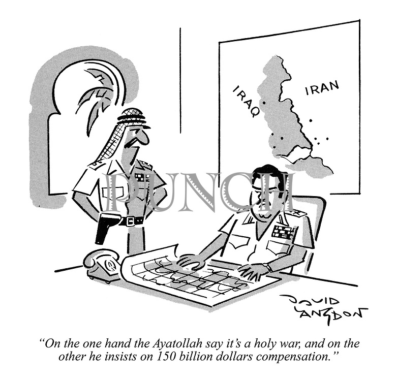 """""""On the one hand the Ayatollah say it's a holy war, and on the other he insists on 150 billion dollars compensation."""""""