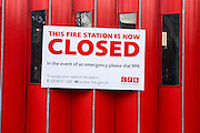 Sign outside Kingsland Fire Station which was closed in January 2013 by Boris Johnson, despite much local opposition and protests in Hackney, London, UK.