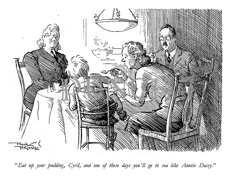 """""""Eat up your pudding, Cyril, and one of these days you'll go to sea like Auntie Daisy."""""""