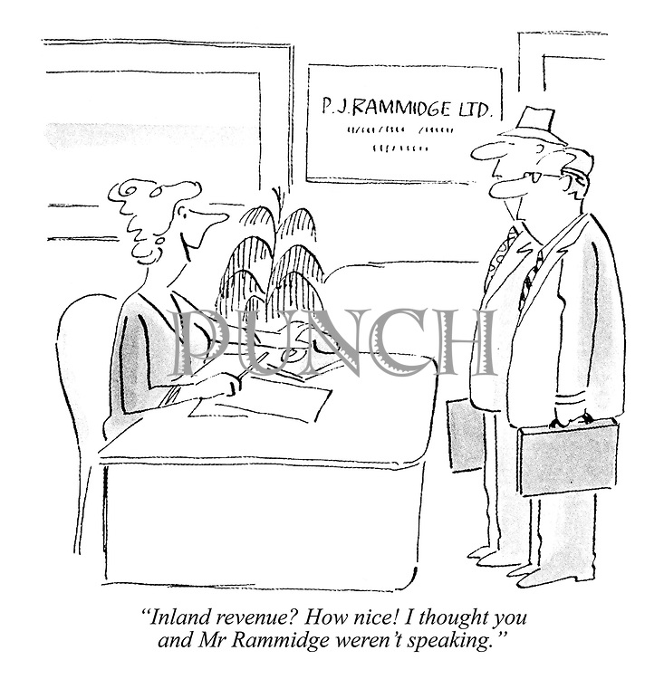 """""""Inland Revenue? How nice! I thought you and Mr Rammidge weren't speaking."""""""