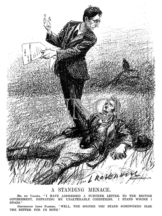 """A Standing Menace. Mr De Valera. """"I have addressed a further letter to the British government, repeating my unalterable conditions. I stand where I stood."""" Distressed Irish farmer. """"Well, the sooner you stand somewhere else the better for us both."""" (an Interwar cartoon shows Eamon de Valera standing ontop of an Irish farmer lying on his back)"""