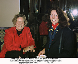 Left to right, PRINCESS MARGARITA OF BADEN and PRINCESS KATERINA OF YUGOSLAVIA, at a fashion show in London on September 30th 1996.LSJ 17