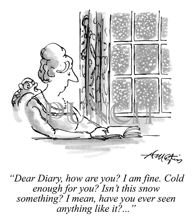 """""""Dear Diary, how are you? I am fine. Cold enough for you? Isn't this snow something? I mean, have you ever seen anything like it?..."""""""