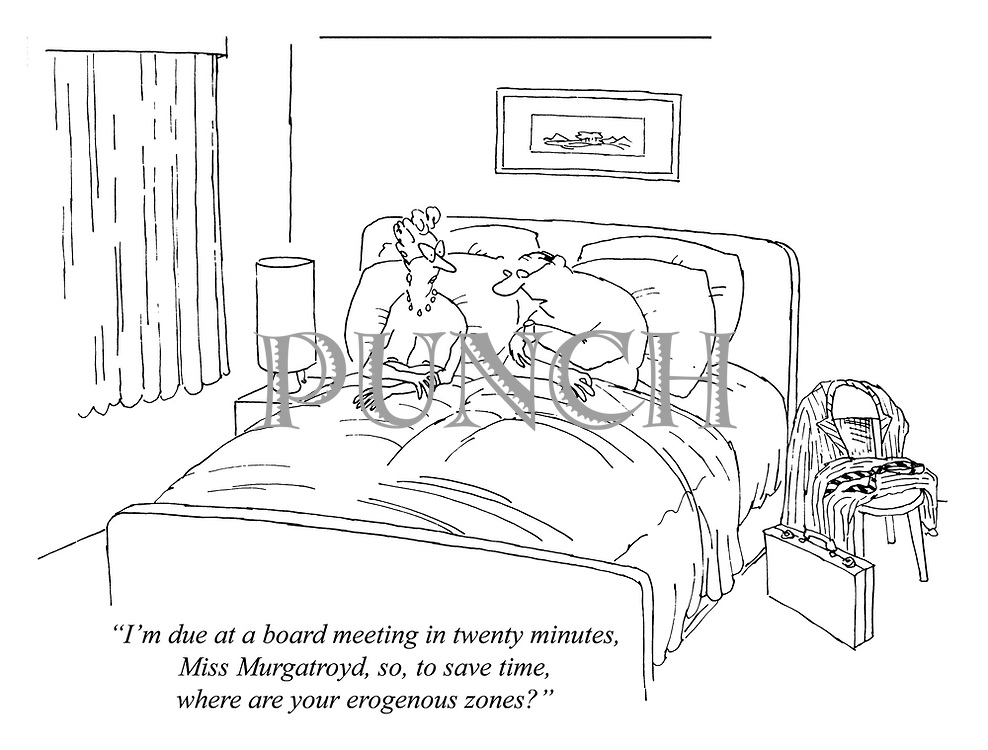 """I'm due at a board meeting in twenty minutes, Miss Murgatroyd, so, to save time, where are your erogenous zones?"""