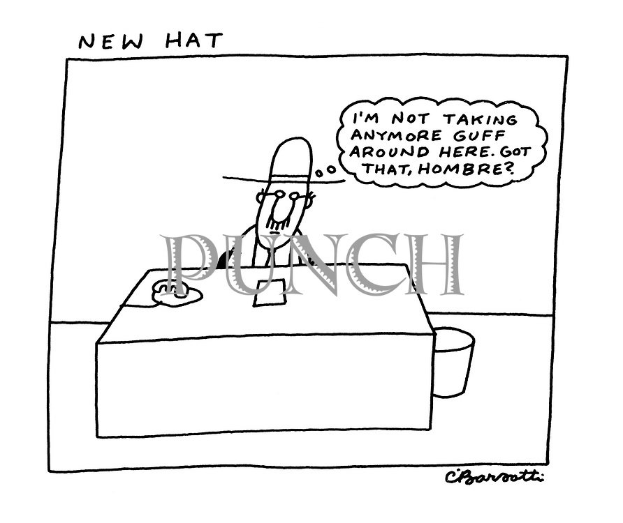 """New Hat. """"I'm not taking anymore guff around here. Got that, hombre?"""""""