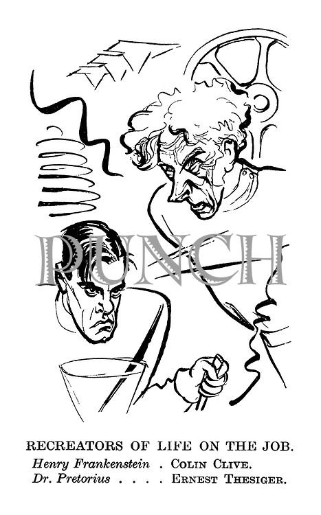Recreators of Life on the Job. Henry Frankenstein . Colin Clive. Dr. Pretorius ... Ernest Thesiger.