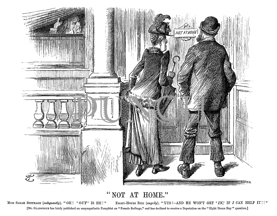 """""""Not at Home."""" Miss Sarah Suffrage (indignantly). """"Oh! 'Out' is he!"""" Eight-hours bill (angrily). """"Yus!?And he won't get 'in,' if I can help it!!"""" [Mr Gladstone has lately published an unsympathetic pamphlet on """"Female Suffrage,"""" and has declined to receive a deputation on the """"Eight hours day"""" question.]"""