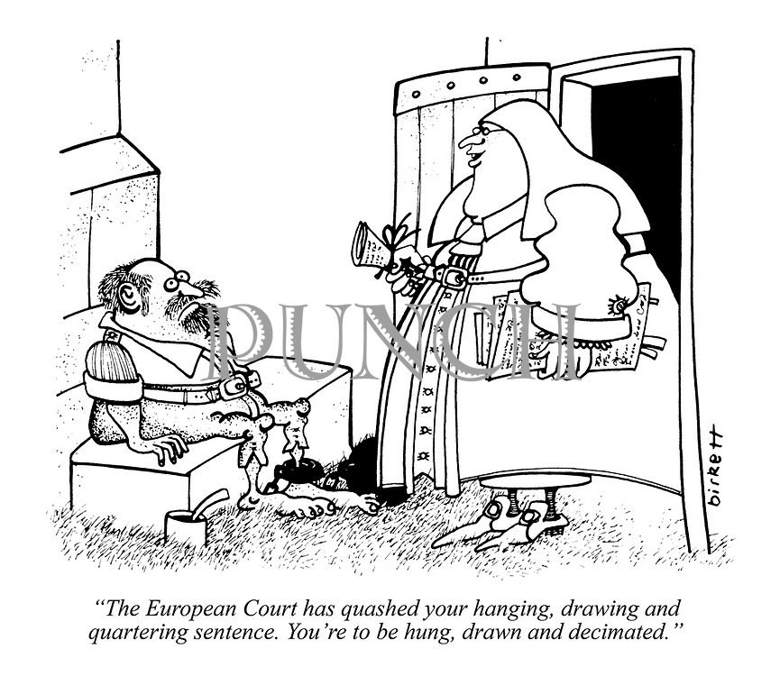 """""""The European Court has quashed your hanging, drawing and quartering sentence. You're to be hung, drawn and decimated."""""""