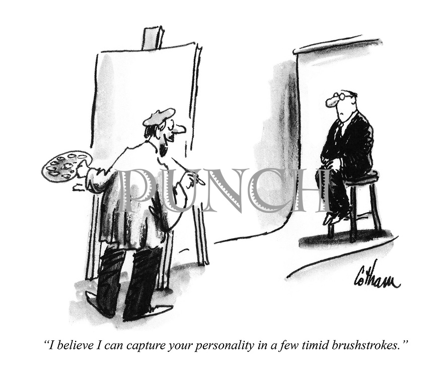 """""""I believe I can capture your personality in a few timid brushstrokes."""""""