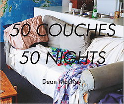 """""""50 Couches in 50 Nights"""" : The Book (softcover)<br /> <br /> The standard 10x8 softcover coffee table book printed on 80# semi-matte paper<br /> <br /> 88 pages<br /> <br /> In June and July of 2010, Dean MacKay, slept on 50 different couches in 50 consecutive nights and took photos of the couches, his hosts, and their homes. It was an act, initially born out of necessity. He needed a place to sleep when he could no longer afford his own. What it became, was a unique, transformational journey that continues to this day. This book is the first in a series of photography books, documenting that experience.<br /> <br /> *please allow 3 - 4 weeks for printing, processing and shipping <br /> <br /> *due to high shipping costs, we're currently only shipping to addresses within the U.S."""