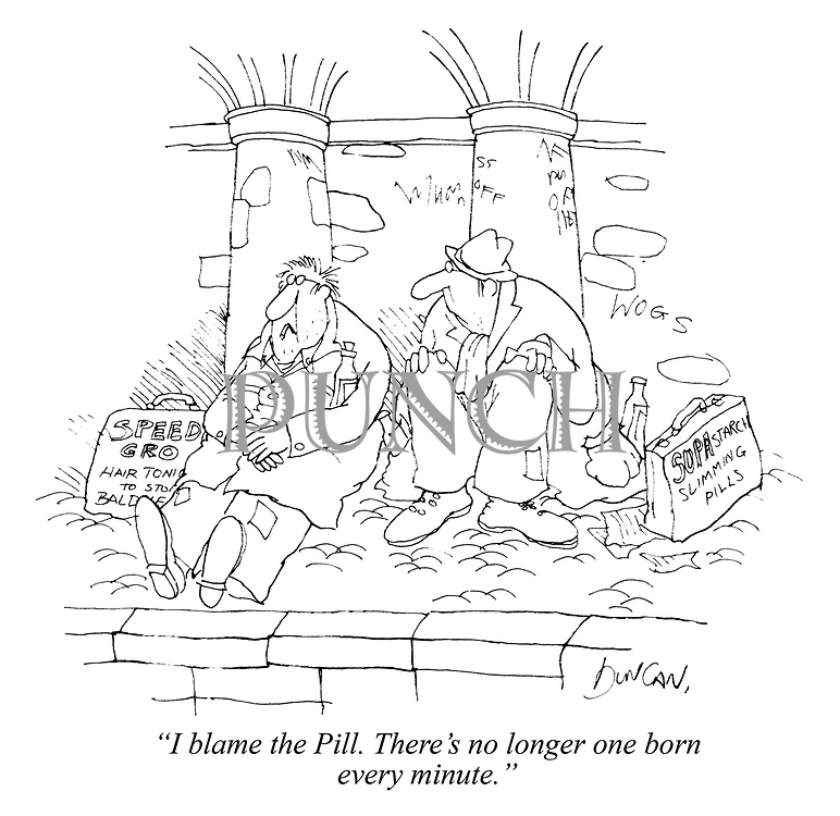 """""""I blame the Pill. There's no longer one born every minute."""""""