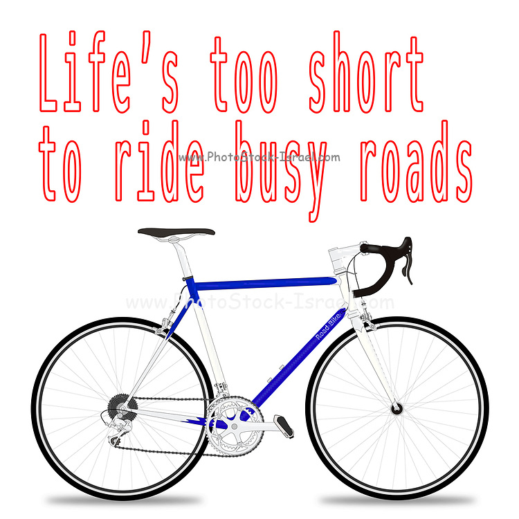 """Digitally enhanced image of the Text """"Life's too short to ride busy roads"""""""