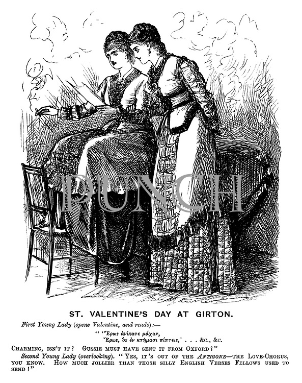 """St Valentine's Day at Girton. First young lady (opens Valentine, and reads): - Charming, isn't it? Gussie must have sent it from Oxford?"""" Second young lady (overlooking). """"Yes, it's out of the Antigone -  The Love-Chorus, you know. How much jollier than those silly English verses fellows used to send!"""""""