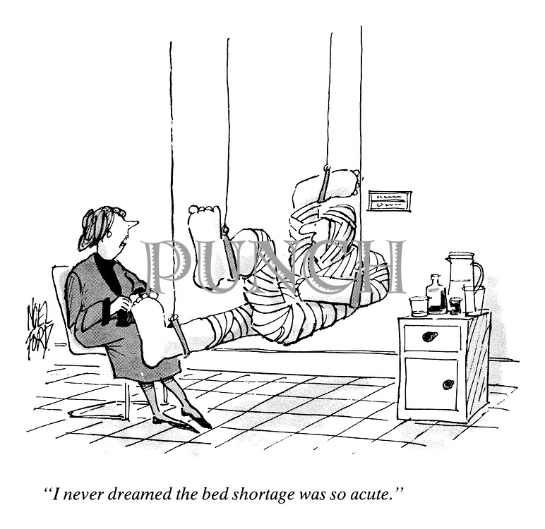 """I never dreamed the bed shortage was so acute."""