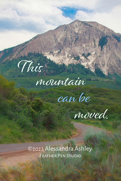 """Mountain road winding through Kebler Pass, Crested Butte, Colorado. Painted effects blended with original photo. Paired with inspirational phrase, """"this mountain can be moved."""""""