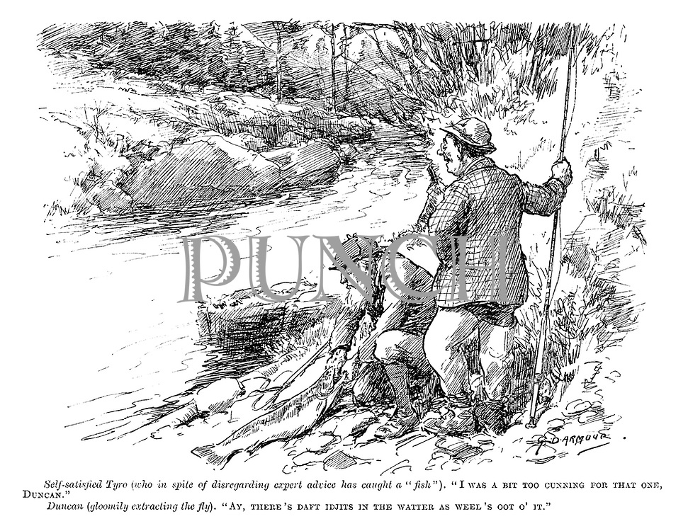 """Self-satisfied Tyro (who in spite of disregarding expert advice has caught a """"fish""""). """"I was a bit too cunning for that one, Duncan."""" Duncan (gloomily extracting the fly). """"Ay, there's daft idjits in the watter as weel's oot o' it."""""""