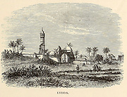 Lydda [Lod] From the book 'Those holy fields : Palestine, illustrated by pen and pencil' by Manning, Samuel, 1822-1881; Religious Tract Society (Great Britain) Published in 1873