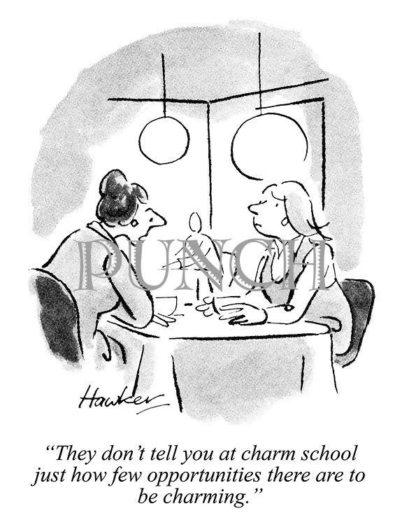 """They don't tell you at charm school just how few opportunities there are to be charming."""