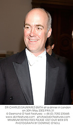 DR CHARLES SAUMAREZ-SMITH at a dinner in London on 30th May 2002.PAN 31