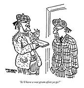 'Ye'll have a wee gram afore ye go?'